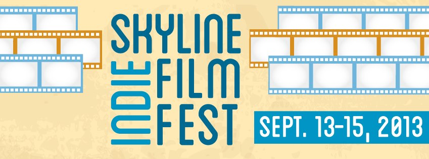 Skyline Indie Film Fest Sep 13-15, 2013