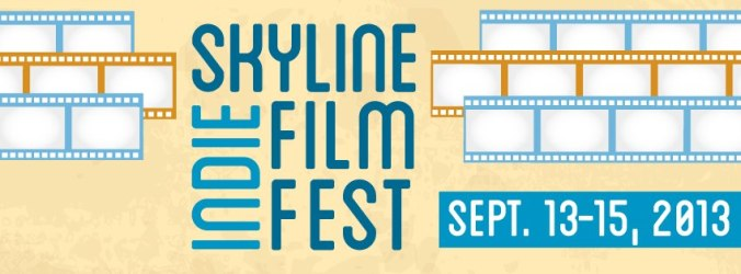 Skyline Indie Film Fest Sep 13-15, 2013